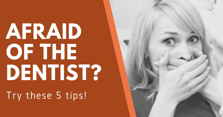 Afraid the dentist? Try these 5 tips?